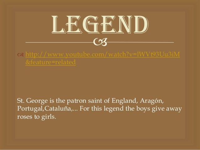 Legend               http://www.youtube.com/watch?v=lWVt93Uu3iM  &feature=relatedSt. George is the patron saint of Engla...