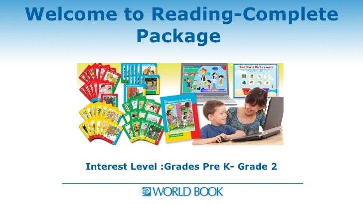 Welcome to Reading-Complete         Package     Interest Level :Grades Pre K- Grade 2