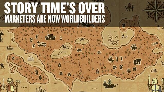 STORYTIME'SOVER MARKETERSARENOWWORLDBUILDERS