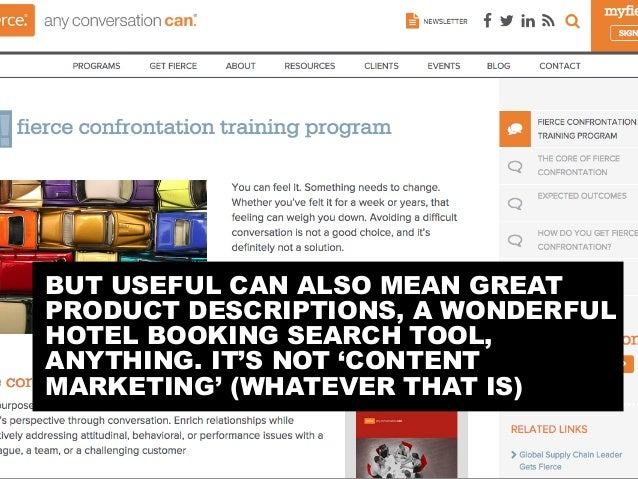 BUT USEFUL CAN ALSO MEAN GREAT PRODUCT DESCRIPTIONS, A WONDERFUL HOTEL BOOKING SEARCH TOOL, ANYTHING. IT'S NOT 'CONTENT MA...