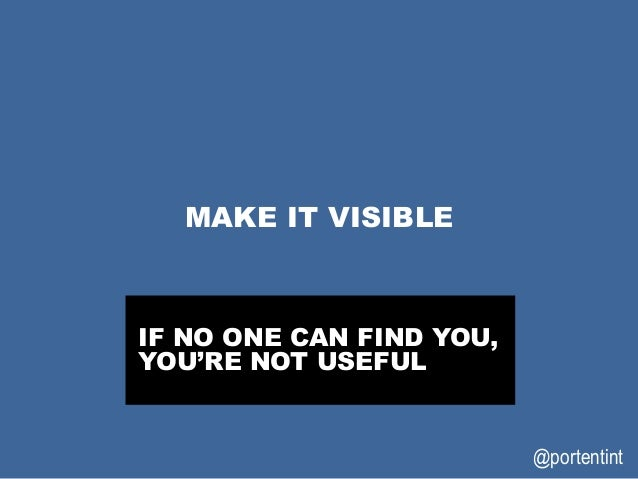 @portentint MAKE IT VISIBLE IF NO ONE CAN FIND YOU, YOU'RE NOT USEFUL