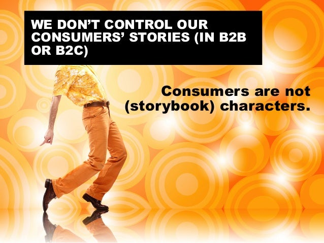 @portentint Consumers are not (storybook) characters. WE DON'T CONTROL OUR CONSUMERS' STORIES (IN B2B OR B2C)