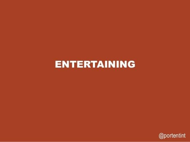 @portentint ENTERTAINING