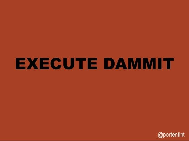 @portentint EXECUTE DAMMIT