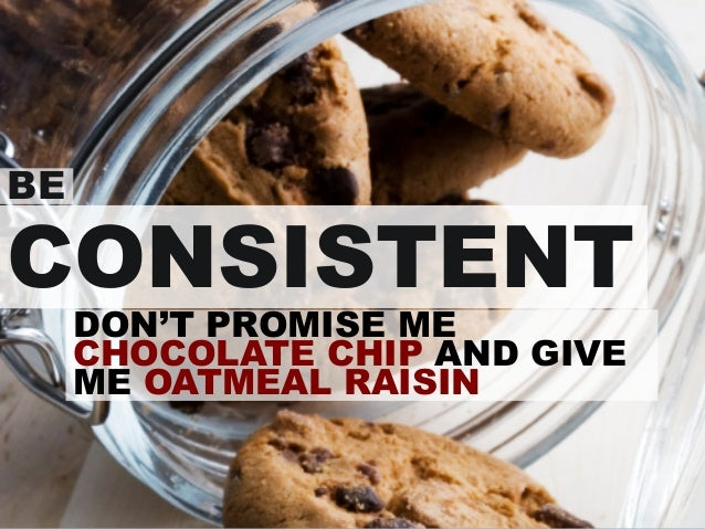 BE CONSISTENT DON'T PROMISE ME CHOCOLATE CHIP AND GIVE ME OATMEAL RAISIN