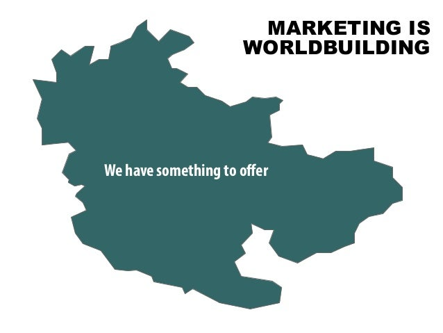 @portentint Bu We have something to offer MARKETING IS WORLDBUILDING