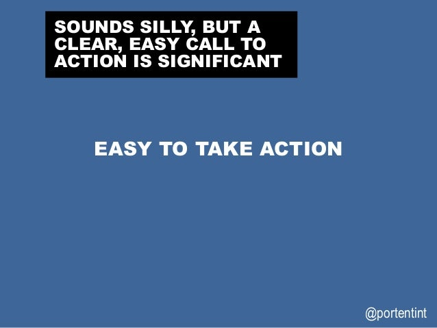 @portentint EASY TO TAKE ACTION SOUNDS SILLY, BUT A CLEAR, EASY CALL TO ACTION IS SIGNIFICANT
