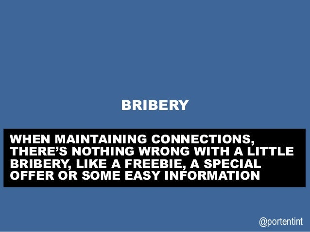 @portentint BRIBERY WHEN MAINTAINING CONNECTIONS, THERE'S NOTHING WRONG WITH A LITTLE BRIBERY, LIKE A FREEBIE, A SPECIAL O...