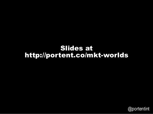 3E6699   @portentint Slides at http://portent.co/mkt-worlds