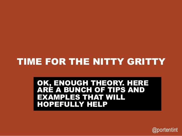 @portentint TIME FOR THE NITTY GRITTY OK, ENOUGH THEORY. HERE ARE A BUNCH OF TIPS AND EXAMPLES THAT WILL HOPEFULLY HELP