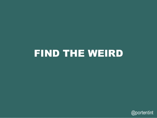 @portentint FIND THE WEIRD