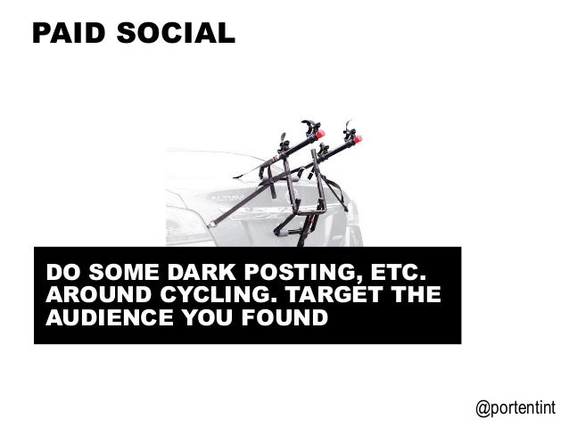 @portentint PAID SOCIAL DO SOME DARK POSTING, ETC. AROUND CYCLING. TARGET THE AUDIENCE YOU FOUND