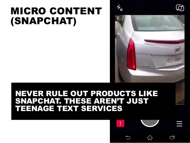@portentint MICRO CONTENT (SNAPCHAT) NEVER RULE OUT PRODUCTS LIKE SNAPCHAT. THESE AREN'T JUST TEENAGE TEXT SERVICES