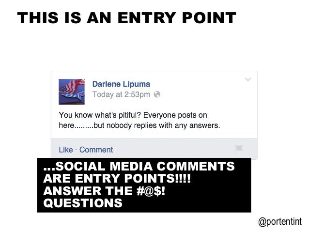@portentint THIS IS AN ENTRY POINT …SOCIAL MEDIA COMMENTS ARE ENTRY POINTS!!!! ANSWER THE #@$! QUESTIONS