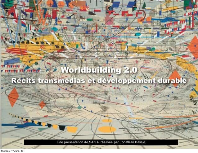 Worldbuilding 2.0Récits transmédias et développement durableUne présentation de SAGA, réalisée par Jonathan BélisleMonday,...
