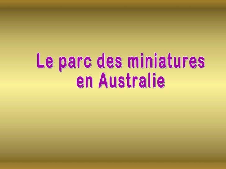 Parc des Miniatures    Le parc des Miniatures se trouve dans la ville deKlagenfurt en Australie. Il existe depuis 40 ans e...