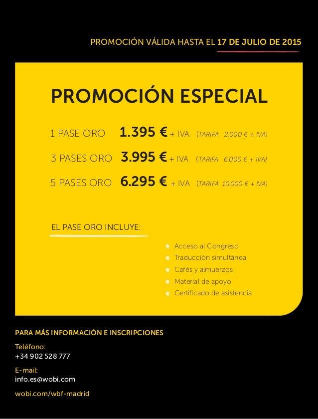 PROMOCIÓN VÁLIDA HASTA EL 17 DE JULIO DE 2015 PROMOCIÓN ESPECIAL 1 PASE ORO 1.395 €+ IVA (TARIFA 2.000 € + IVA) 3 PASES OR...