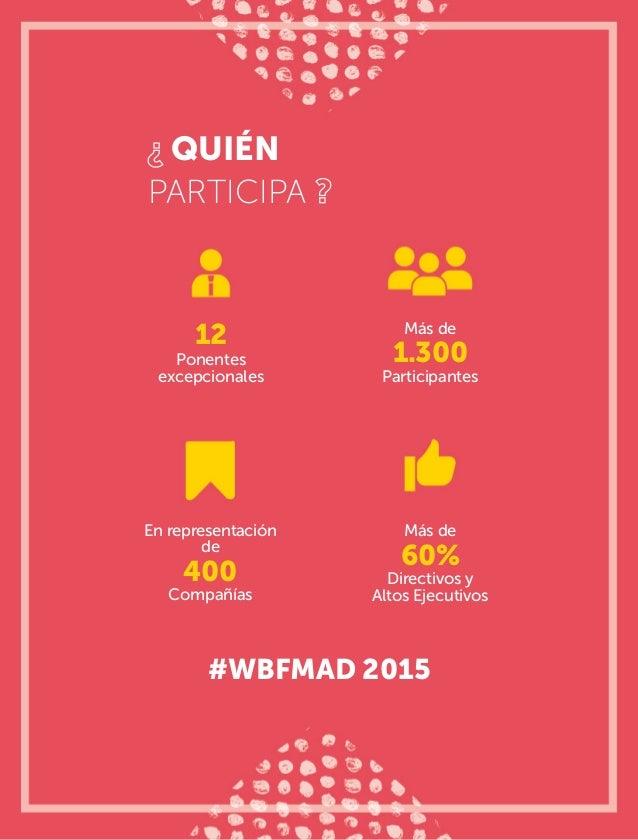 QUIÉN PARTICIPA #WBFMAD 2015 Más de 1.300 Participantes 12 Ponentes excepcionales En representación de 400 Compañías Más d...