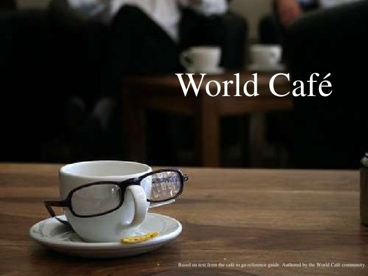 World Café<br />Based on text from the café to go reference guide. Authored by the World Café community.<br />