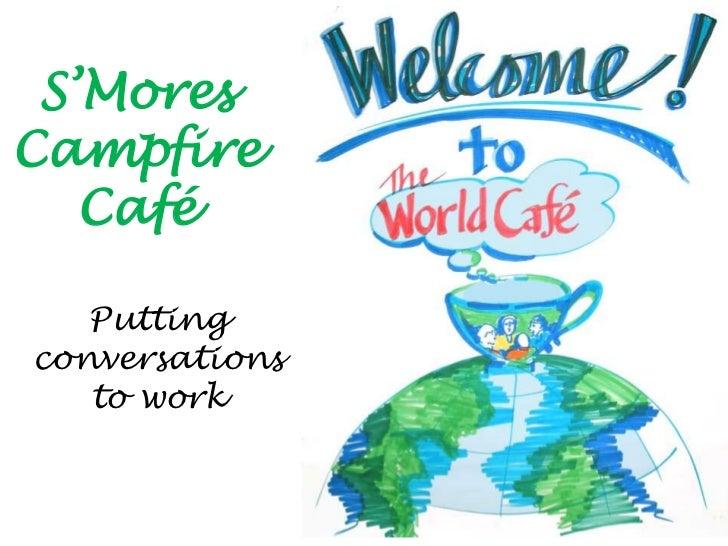 S'MoresCampfire   Café   Puttingconversations   to work