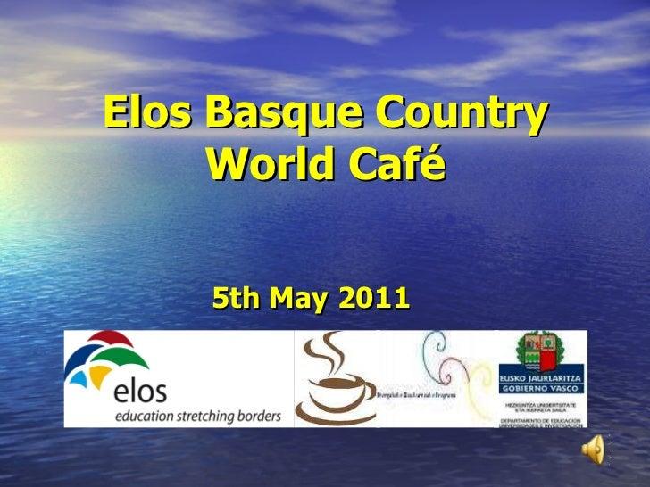 Elos Basque Country World Café 5th May 2011