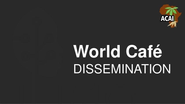World Café DISSEMINATION
