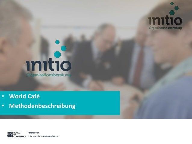 Partner von hc house of competence GmbH Partner von hc house of competence GmbH • World Café • Methodenbeschreibung