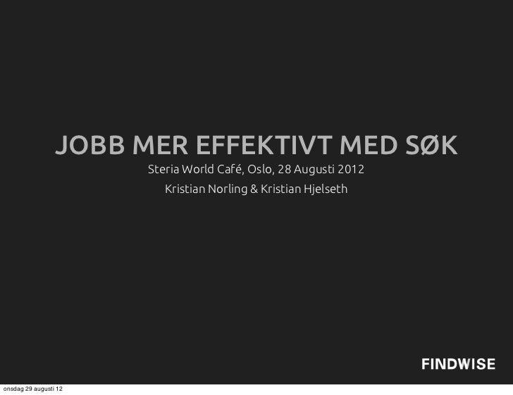 JOBB MER EFFEKTIVT MED SØK                       Steria World Café, Oslo, 28 Augusti 2012                          Kristia...