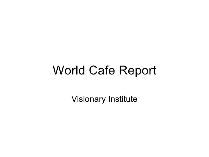 World Cafe Report Visionary Institute