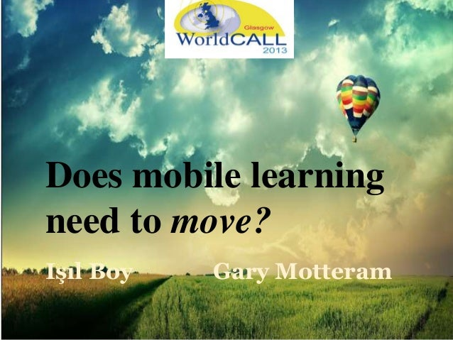 Does mobile learning need to move? Işıl Boy Gary Motteram