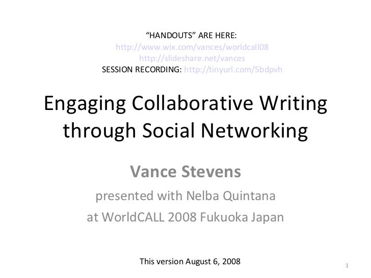 Engaging Collaborative Writing through Social Networking Vance Stevens presented with Nelba Quintana at WorldCALL 2008 Fuk...