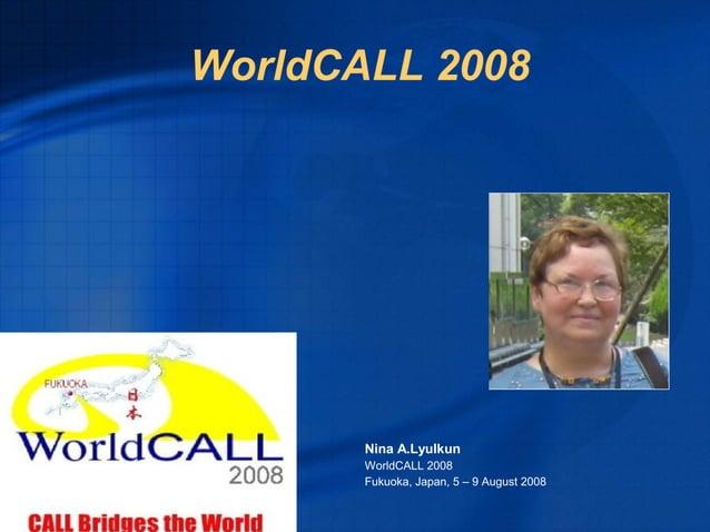 WorldCALL 2008Nina A.LyulkunWorldCALL 2008Fukuoka, Japan, 5 – 9 August 2008