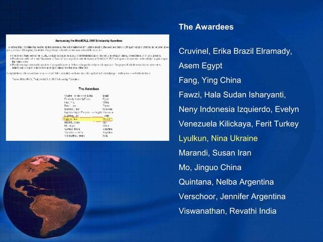 The AwardeesCruvinel, Erika Brazil Elramady,Asem EgyptFang, Ying ChinaFawzi, Hala Sudan Isharyanti,Neny Indonesia Izquierd...