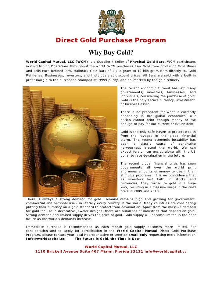Direct Gold Purchase Program                                      Why Buy Gold? World Capital Mutual, LLC (WCM) is a Suppl...