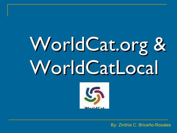 WorldCat.org & WorldCatLocal   By: Zinthia C. Briceño-Rosales