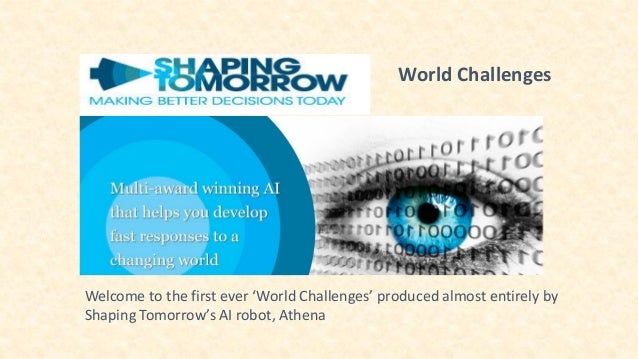 World Challenges Welcome to the first ever 'World Challenges' produced almost entirely by Shaping Tomorrow's AI robot, Ath...