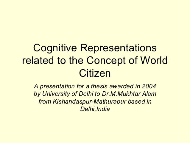 Cognitive Representationsrelated to the Concept of World             Citizen  A presentation for a thesis awarded in 2004 ...