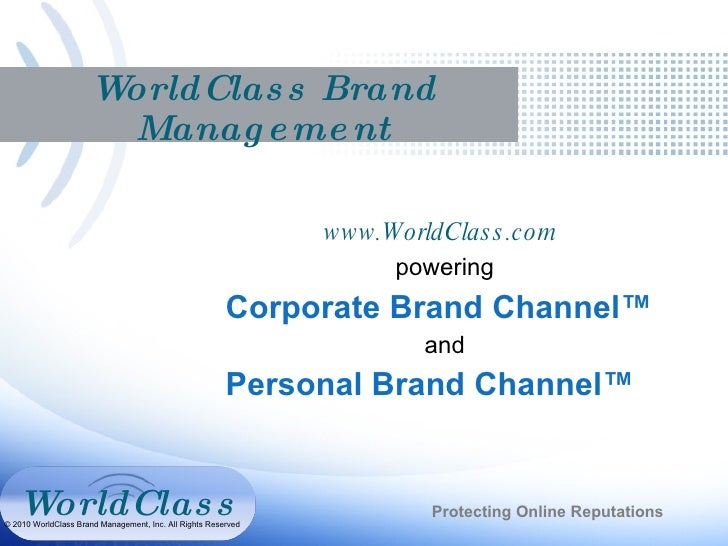 WorldClass Brand Management www.WorldClass.com  powering Corporate Brand Channel™ and Personal Brand Channel™ Protecting O...