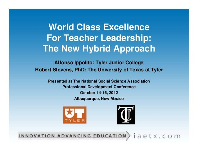 World Class Excellence    For Teacher Leadership:   The New Hybrid Approach        Alfonso Ippolito: Tyler Junior CollegeR...