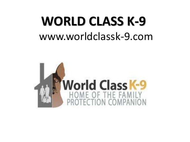 WORLD CLASS K-9 www.worldclassk-9.com