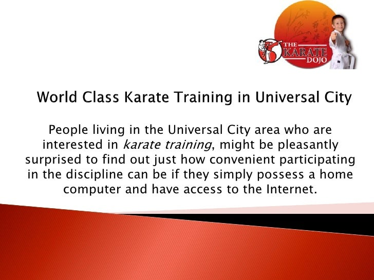 People living in the Universal City area who are   interested in karate training, might be pleasantlysurprised to find out...