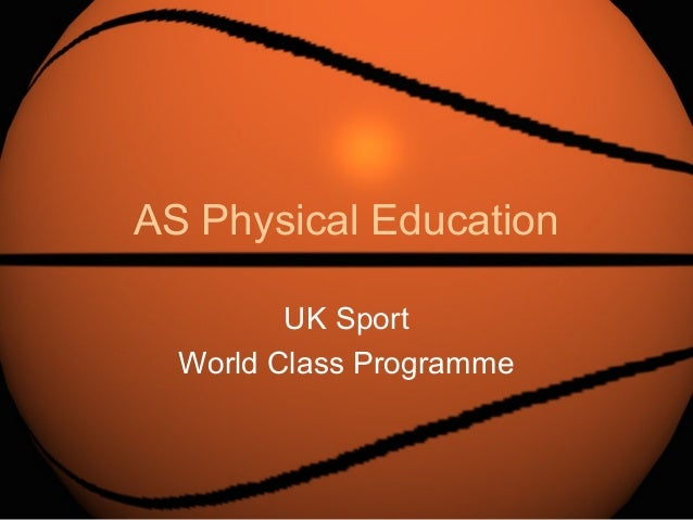 AS Physical Education         UK Sport  World Class Programme