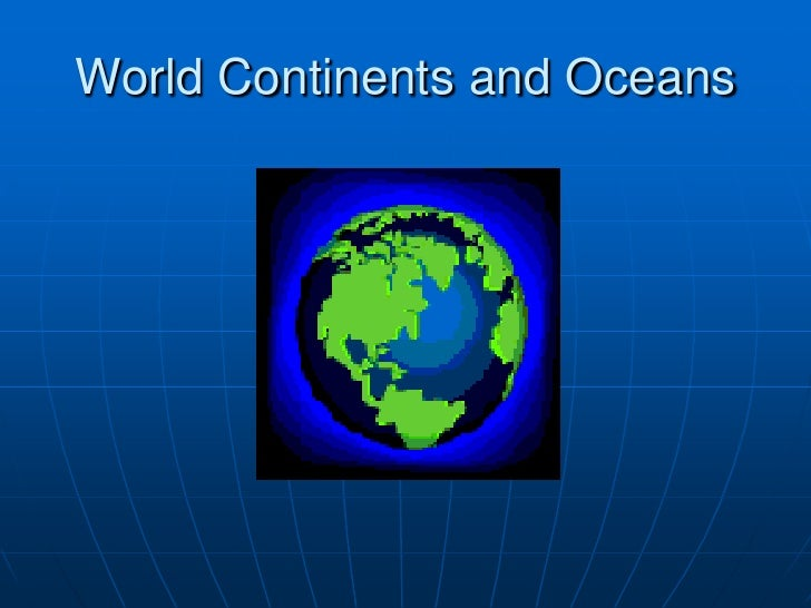 World Continents and Oceans<br />