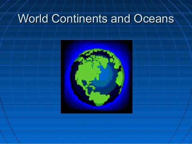 World Continents and OceansWorld Continents and Oceans