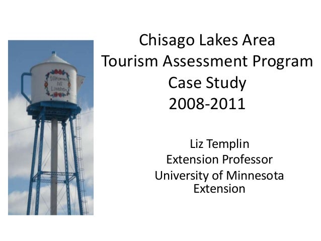Chisago Lakes AreaTourism Assessment ProgramCase Study2008-2011Liz TemplinExtension ProfessorUniversity of MinnesotaExtens...