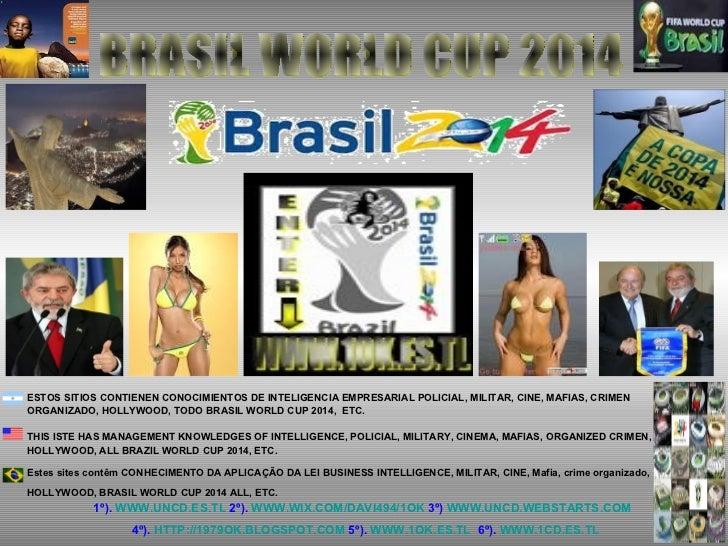 BRASIL WORLD CUP 2014 ESTOS SITIOS CONTIENEN CONOCIMIENTOS DE INTELIGENCIA EMPRESARIAL POLICIAL, MILITAR, CINE, MAFIAS, CR...