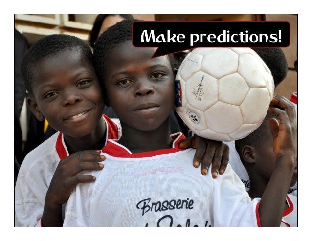 Make predictions!