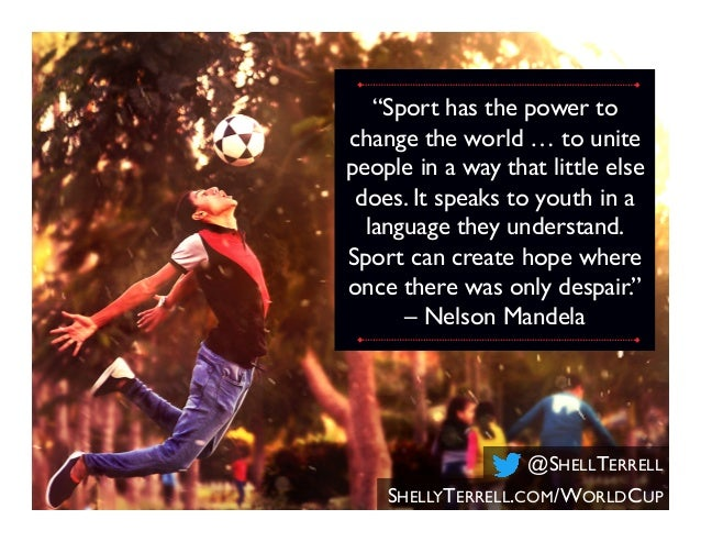 """""""Sport has the power to change the world … to unite people in a way that little else does. It speaks to youth in a languag..."""
