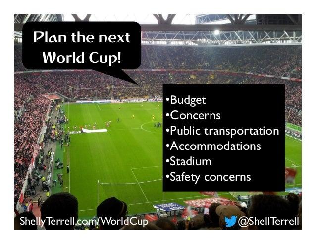 @ShellTerrellShellyTerrell.com/WorldCup •Budget •Concerns •Public transportation •Accommodations •Stadium •Safety co...