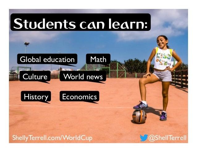 World news MathGlobal education Culture EconomicsHistory @ShellTerrellShellyTerrell.com/WorldCup Students can learn: